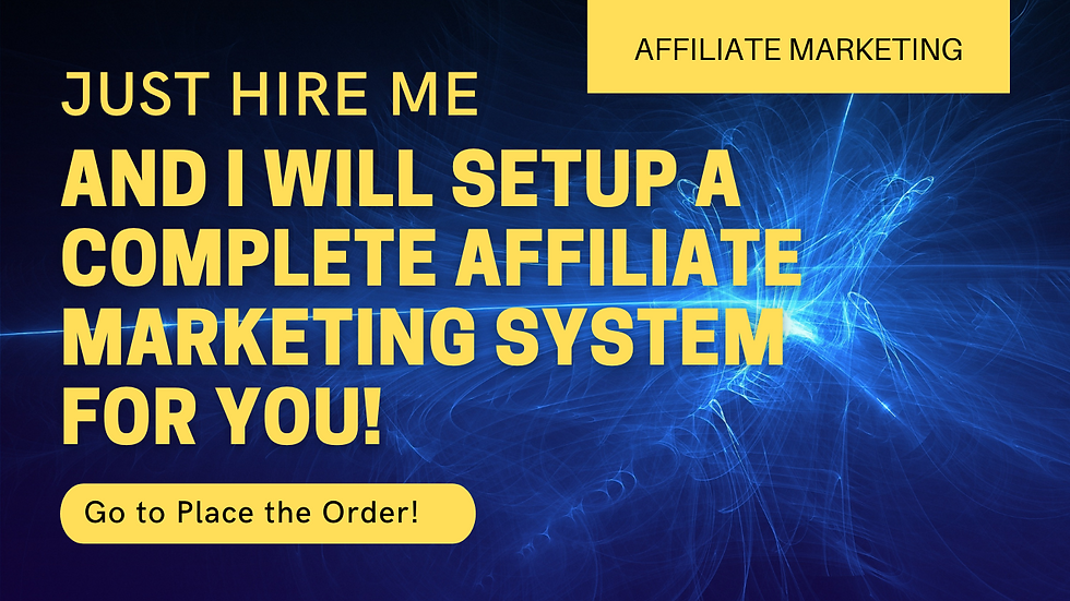Just Hire Me And I Will Setup A Complete Affiliate Marketing System For You!