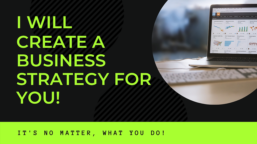 I WILL CREATE A BUSINESS STRATEGY FOR YOU!