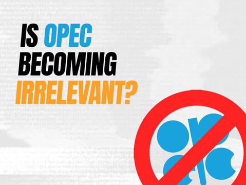Is OPEC Becoming Irrelevant?