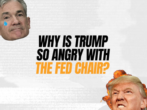 Why is Trump so Angry with the Fed Chair?