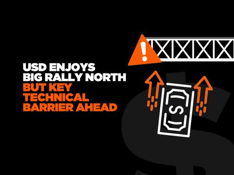 USD Enjoys Big Rally North But Key Technical Barrier Ahead