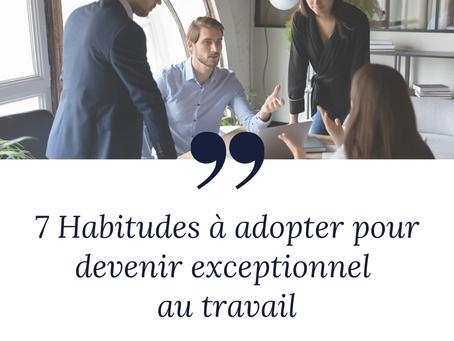 7 habitudes à adopter pour être exceptionnel au travail