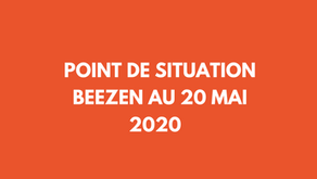 Point de situation Beezen au 20 Mai 2020