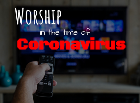 Worship in the time of Coronavirus