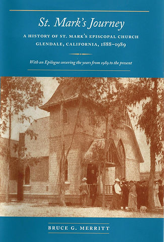 St. Mark's Journey: A history of St. Mark's Episcopal Church, Glendale, CA