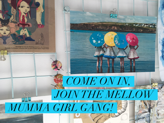 Come on in, Join my Mellow Mumma Girl Gang!