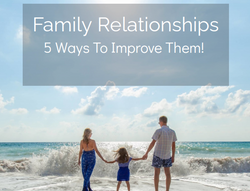 Family Relationships 5 Ways To Improve Them