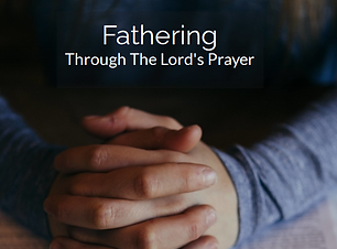 FatheringThroughTheLordsPrayerEbookPic.P
