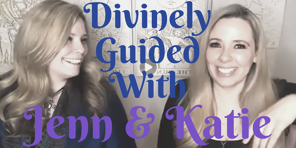 Divinely Guided LIVE with Jenn & Katie