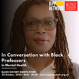 To acknowledge and celebrate the incredible contributions of Black professors in mental health research, the BiPP Network, in collaboration with King's College London, hosted  an 'In Conversation with Black Professors in Mental Health' event to discuss. intersections between ethnicity, gender, socioeconomic status and mental health; and experiences of inequalities and discrimination in health services