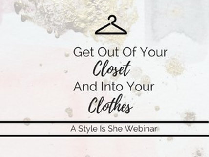 Get out of your Closet & into your Clothes Webinar