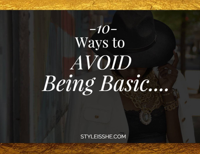 10 Ways to Avoid Being Basic...