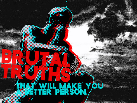 7 BRUTAL TRUTHS THAT WILL MAKE YOU A BETTER PERSON