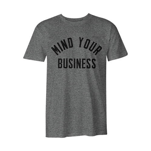 'MIND YOUR BUSINESS' | TRI-BLEND TEE