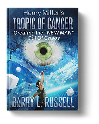 """Tropic Of Cancer. Creating The """"New Man"""" Out Of Chaos by Barry L. Russell"""