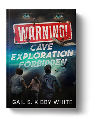 Warning! Cave Exploration Forbidden by Gail S. Kibby White