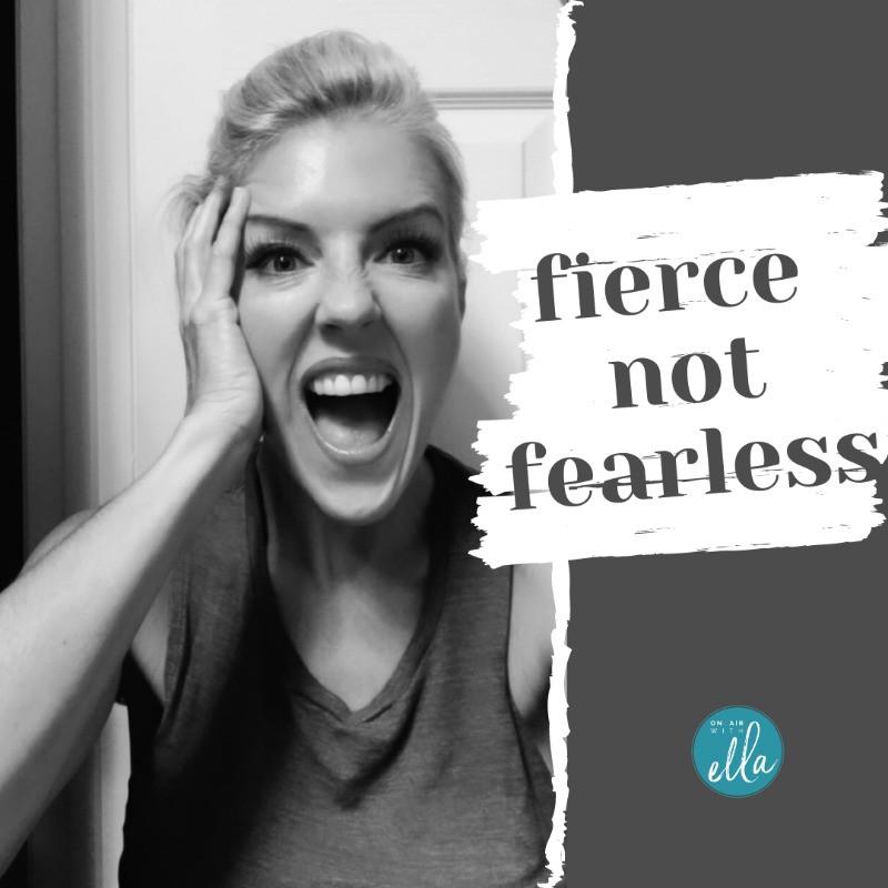 fierce not fearless