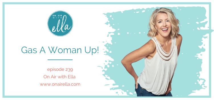 239:  Gas a Woman Up - How to be a Better Hype Woman