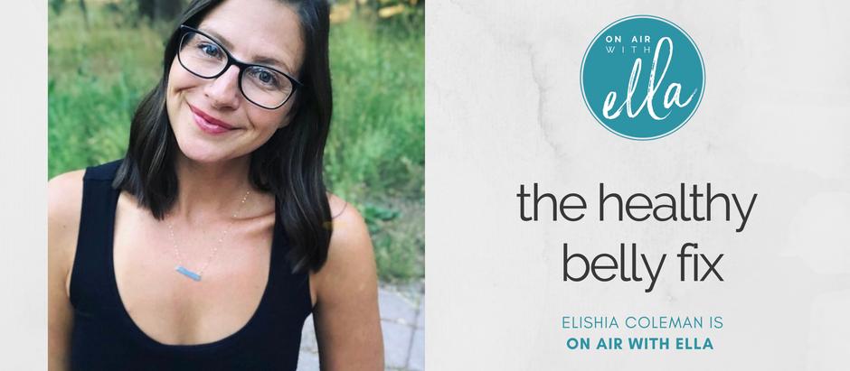 242: Gut Health & The Healthy Belly Fix - Elishia Coleman
