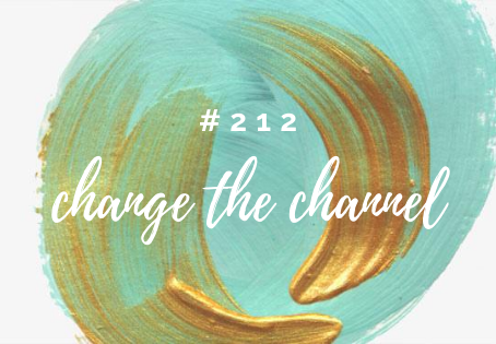 Episode 212: Get Unstuck - Change the Channel