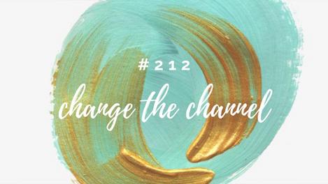 212: Get Unstuck - Change the Channel