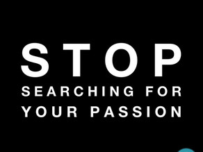 Stop Pursuing Your Passion & Take a Single Step