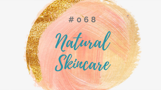 Episode 068: Natural Skincare - Beauty Inside & Out with Nadine Artemis