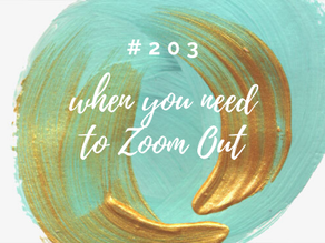 Episode 203: A Little Perspective...When You Need to Zoom Out