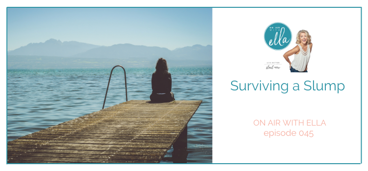 045: How to Survive a Slump - and Bust Out of It