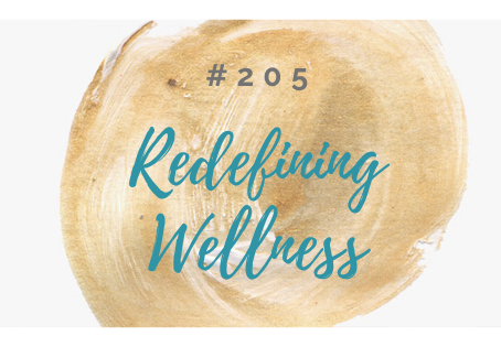 Episode 205: Redefining Wellness