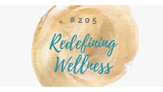 Episode 205: Redefining Wellness