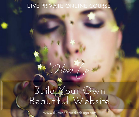 LIVE PRIVATE ONLINE COURSE:       How to Build Your Own Beautiful Website