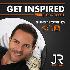 JASON ROSELL PODCAST GET INSPIRED WITH J