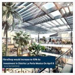 FibraShop would Increase to 93% its investment in Distrito La Perla