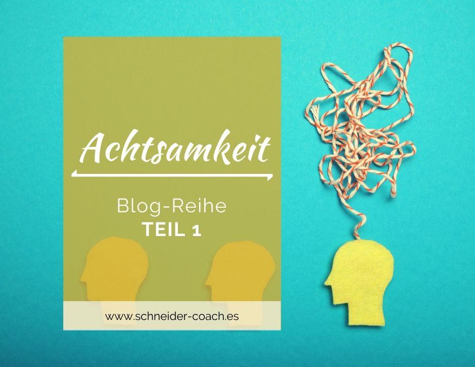 Blog-Reihe Achtsamkeit Teil 1: Chaos im Kopf? Stress in Dauerschleife?