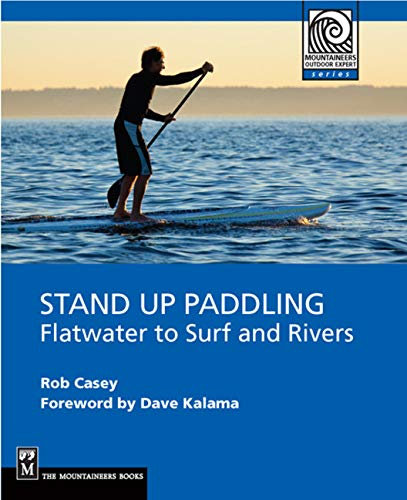 Stand Up Paddling Flatwater to Surf and Rivers
