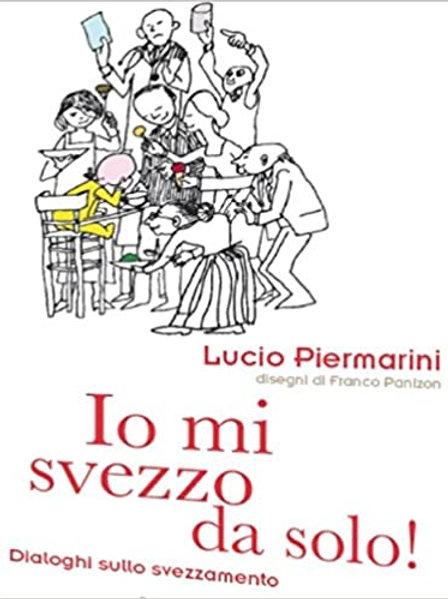 Io mi svezzo da solo! - Lucio Piermarini