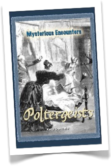 Mysterious Encounters:  Poltergeists