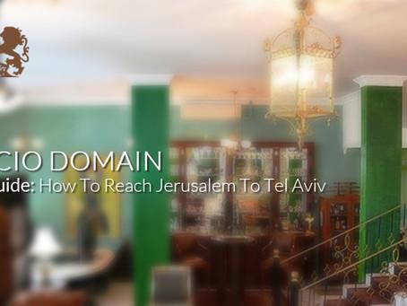 Palacio Domain Travel Guide: How To Reach Jerusalem To Tel Aviv