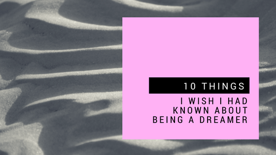 10 things I wish I had known about being a dreamer