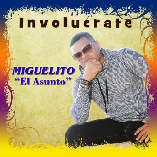 Miguelito El Asunto - Involucrate