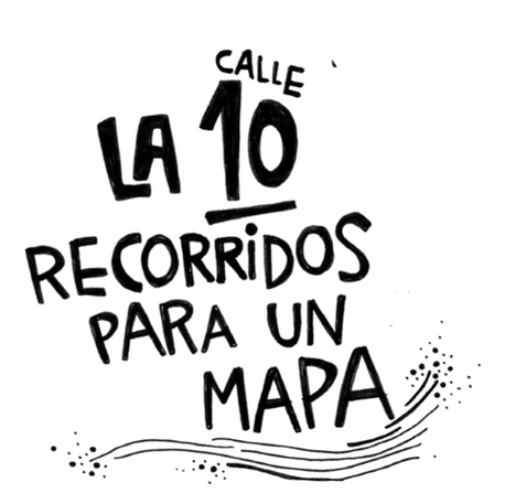 LA CALLE 10 - RECORRIDOS PARA UN MAPA
