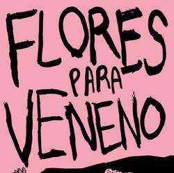 *Flores para Veneno (Agotado)