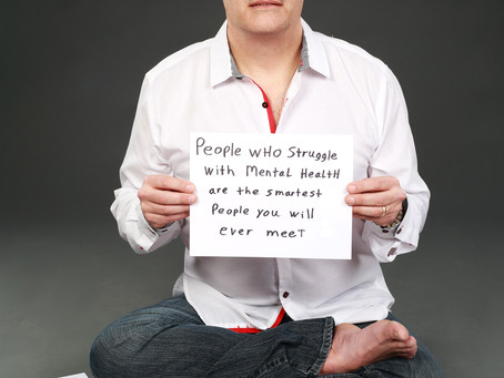 People who struggle with mental health are the smartest people you will ever meet.