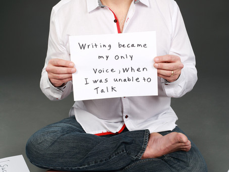 Writing became my voice, when I was unable to talk