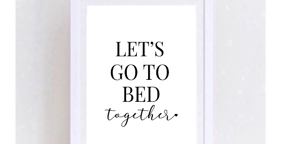 LET'S GO TO BED TOGETHER