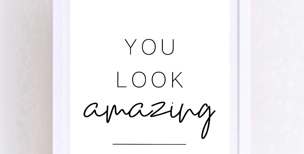 YOU LOOK AMAZING