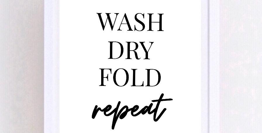 WASH DRY FOLD REPEAT PRINT