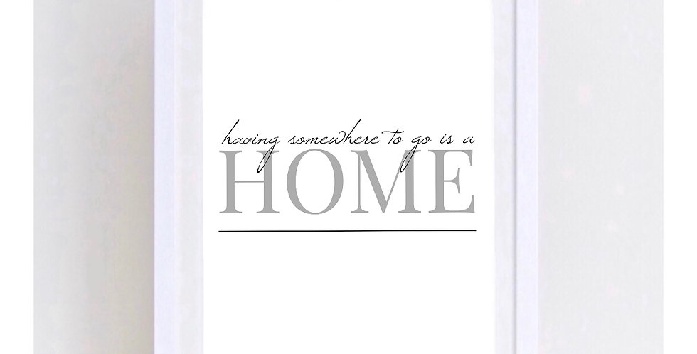 HAVING SOMEWHERE TO GO IS HOME