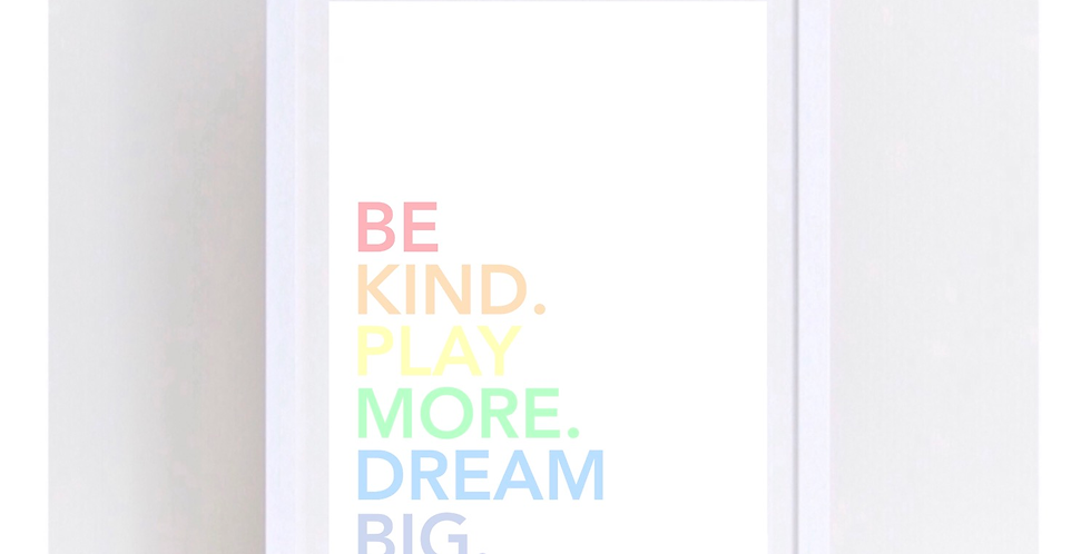 BE KIND. PLAY MORE. DREAM BIG